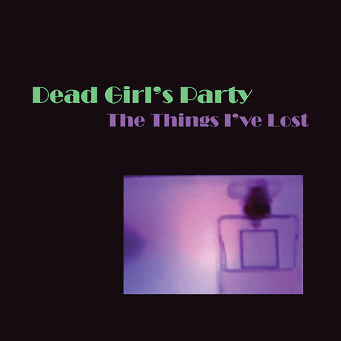 DEAD GIRL'S PARTY - The Things I've Lost