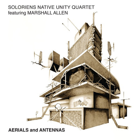 SOLORIENS NATIVE UNITY QUARTET FEATURING MARSHALL ALLEN - Aerials and Antennas