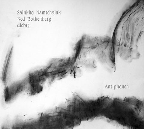 NAMTCHYLAK/NED ROTHENBERG/DIEB13, SAINKHO - Antiphonen