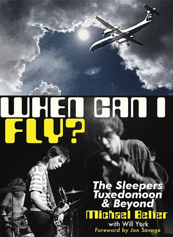 BELFER WITH WILL YORK, MICHAEL - When Can I Fly?: The Sleepers, Tuxedomoon & Beyond