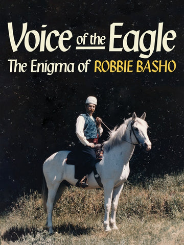 BARKER, LIAM - Voice Of The Eagle: The Enigma Of Robbie Basho