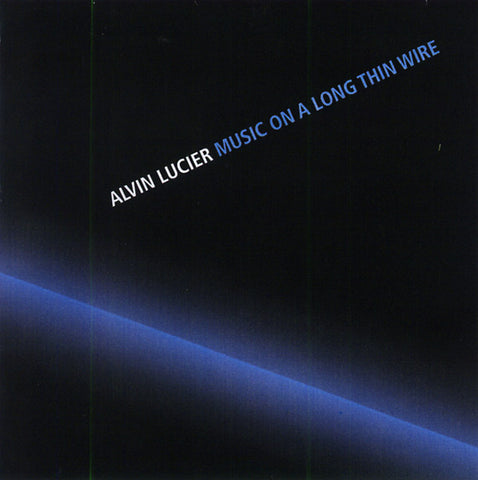 LUCIER, ALVIN - Music On A Long Thin Wire