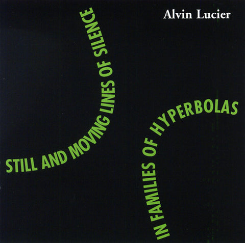LUCIER, ALVIN - Still and Moving Lines of Silence in Families of Hyperbolas