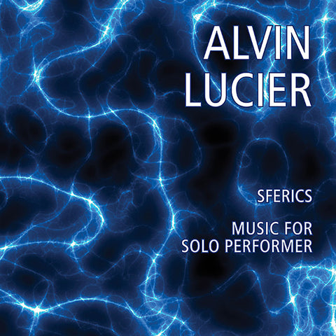 LUCIER, ALVIN - Sferics/Music For Solo Performer