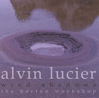 LUCIER, ALVIN - Wind Shadows