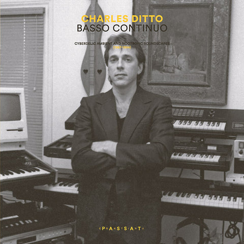 DITTO, CHARLES - Basso Continuo: Cyberdelic Ambient And Nootropic Soundscapes (1987-1994)