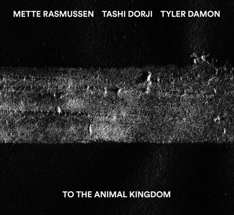 fusetron DORJI, TASHI/METTE RASMUSSEN/TYLER DAMON, To The Animal Kingdom