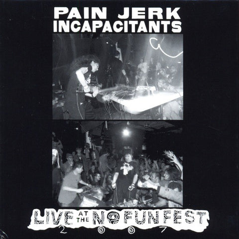 fusetron INCAPACITANTS/PAIN JERK, Live at the No Fun Fest 2007