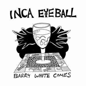 INCA EYEBALL - Barry White Comes