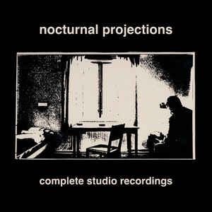 NOCTURNAL PROJECTIONS - Complete Studio Recordings