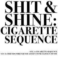 fusetron SHIT AND SHINE, Cigarette Sequence
