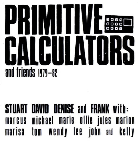 fustron PRIMITIVE CALCULATORS, Primitive Calculators And Friends 1979-82