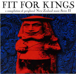 V/A - Fit For Kings: A Compilation Of Peripheral New Zealand Music Series II