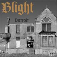 fustron BLIGHT, Detroit: The Dream Is Dead - The Collected Works