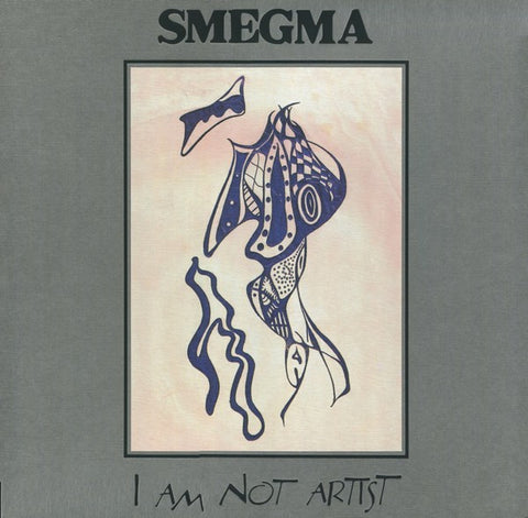 fusetron SMEGMA, I Am Not Artist 1973-1988