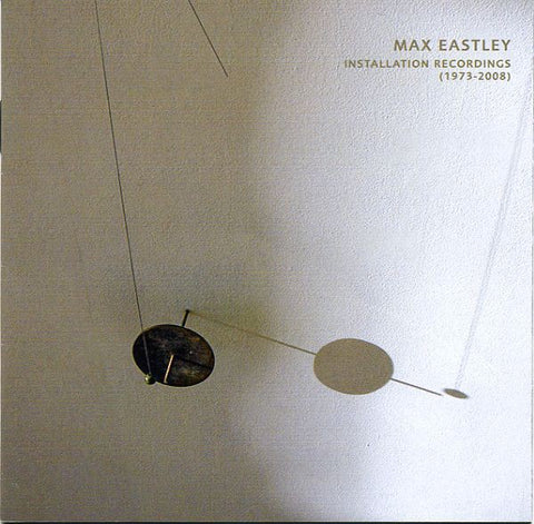 fusetron EASTLEY, MAX, Installation Recordings (1973 - 2008)