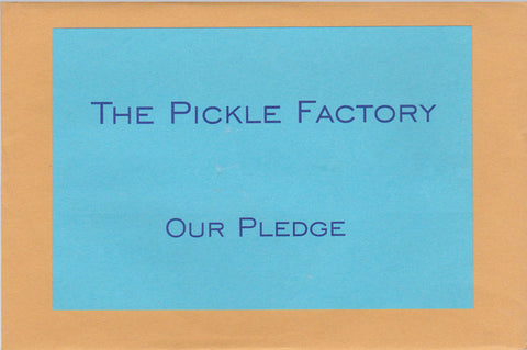 PICKLE FACTORY - Our Pledge