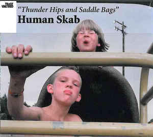 "HUMAN SKAB - ""Thunder Hips and Saddle Bags"""