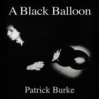 BURKE, PATRICK - A Black Balloon