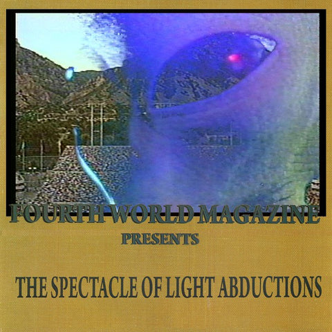 fusetron FOURTH WORLD MAGAZINE, The Spectacle of Light Abduction