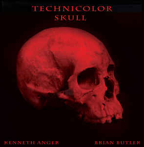 ANGER , KENNETH & BRIAN BUTLER - Technicolor Skull