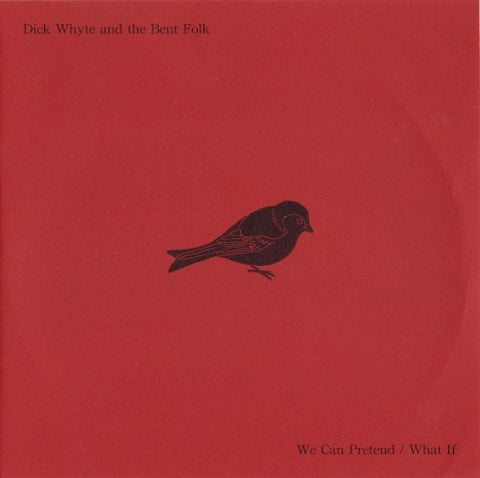 WHYTE, DICK AND THE BENT FOLK - We Can Pretend/What If