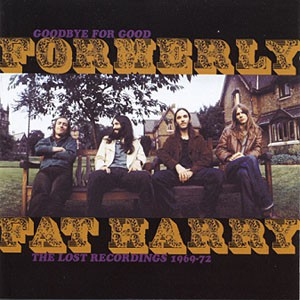 fusetron FORMERLY FAT HARRY, Goodbye For Good: The Lost Recordings 1969-72