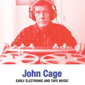 fusetron CAGE, JOHN, Early Electronic and Tape Music