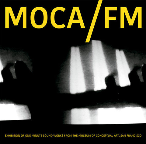 V/A - MOCA/FM: Exhibition Of One Minute Soundworks From The Museum Of Conceptual Art, San Francisco