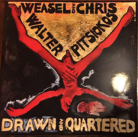 WEASEL WALTER AND CHRIS PITSIOKOS - Drawn and Quartered