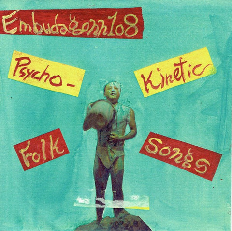 fusetron EMBUDAGONN 108, Psycho-Kinetic Folk Songs