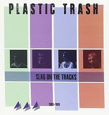 fusetron PLASTIC TRASH, Slag On the Tracks 1983-1985