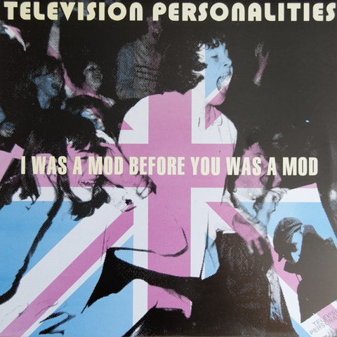 fusetron TELEVISION PERSONALITIES, I Was A Mod Before You Was A Mod