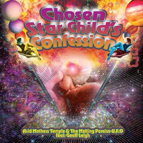 ACID MOTHERS TEMPLE & THE MELTING PARAISO U.F.O. FEAT. GEOFF LEIGH - Chosen Star Child's Confession
