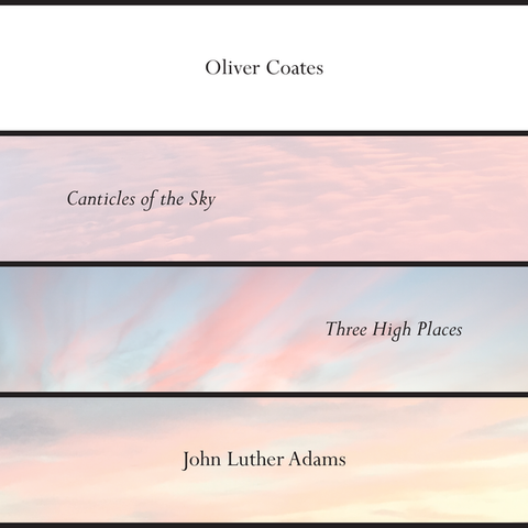 COATES, OLIVER - John Luther Adams Canticles of the Sky / Three High Places