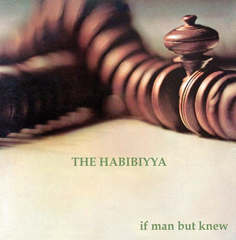 HABIBIYYA, THE - If Man But Knew