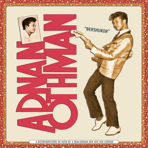 OTHMAN, ADNAN - Bershukor: A Retrospective of Hits by a Malaysian Pop Yeh Yeh Legend