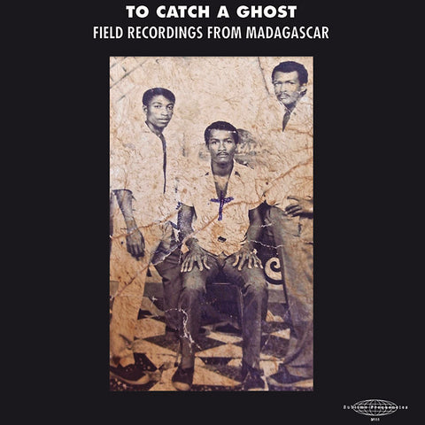 V/A - To Catch a Ghost: Field Recordings from Madagascar