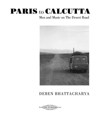 BHATTACHARYA, DEBEN - Paris to Calcutta: Men and Music on the Desert Road