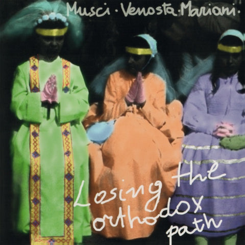 MUSCI/GIOVANNI VENOSTA/MASSIMO MARIANI, ROBERTO - Losing The Orthodox Path