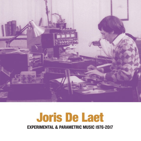 DE LAET, JORIS - Experimental & Parametric Music 1976-2017