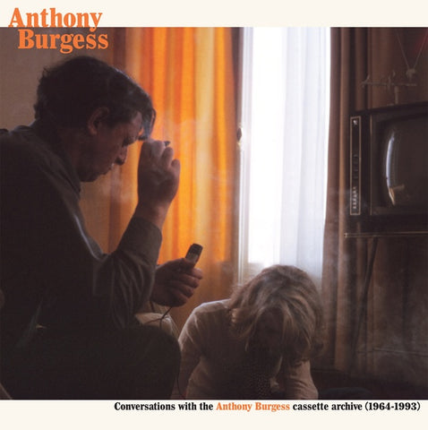 BURGESS, ANTHONY - Conversations with the Anthony Burgess cassette archives (1964-1993)