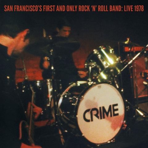 CRIME - San Francisco's First And Only Rock 'n' Roll Band: Live 1978