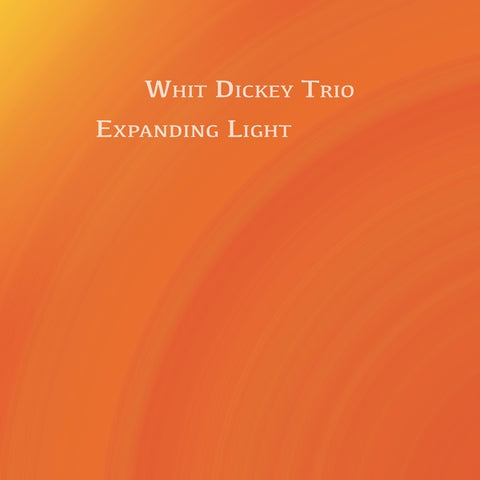 DICKEY TRIO, WHIT - Expanding Light