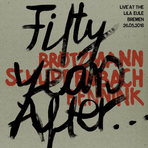 BROTZMANN/SCHLIPPENBACH/BENNINK - Fifty Years After... Live at the Lila Eule 2018