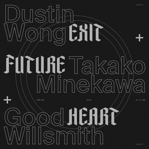 WONG + TAKAKO MINEKAWA + GOOD WILLSMITH, DUSTIN - Exit Future Heart