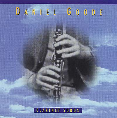 GOODE, DANIEL - Clarinet Songs