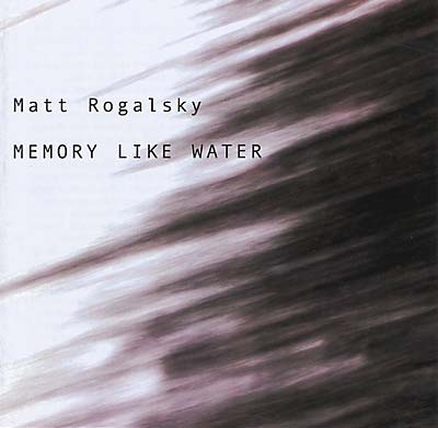 ROGALSKY, MATT - Memory Like Water