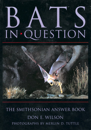 Bats in Question The Smithsonian Answer Book by Don E. Wilson. Photographed by Merlin D. Tuttle