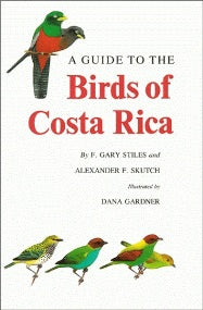 A Guide to the Birds of Costa Rica by Gary Stiles and Alexander F. Skutch